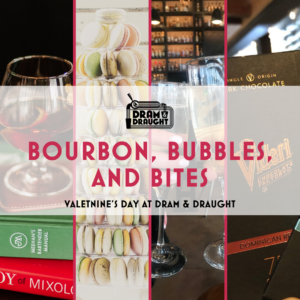 Bourbon, Bubbles, and Bites, at Dram and Draught